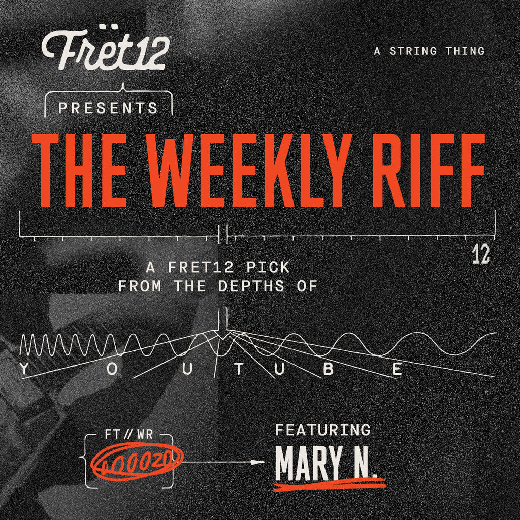 Weekly Riff with Mary N. / A FRET12 Pick From the Depths of YouTube