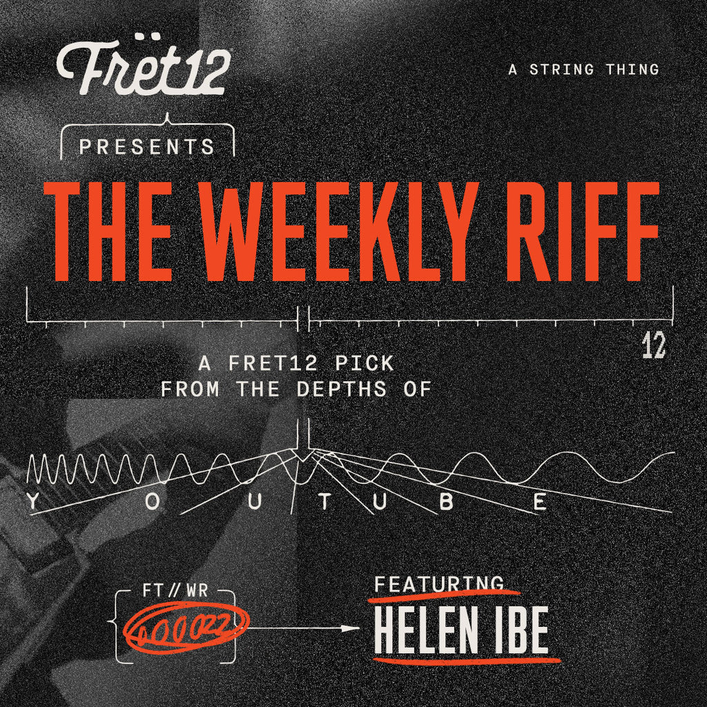 Weekly Riff with Helen Ibe / A FRET12 Pick From the Depths of YouTube
