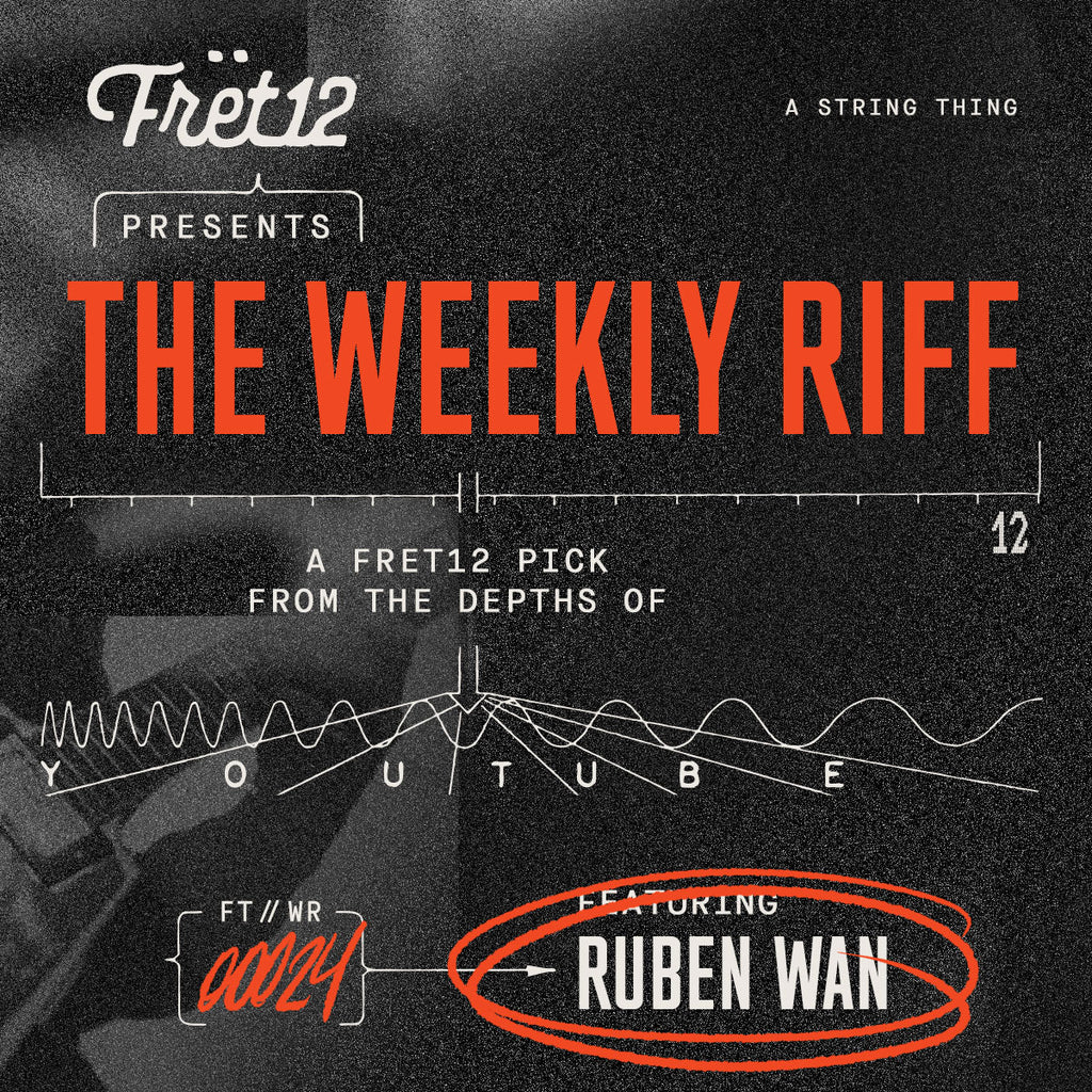 the weekly riff fret12 Ruben Wan