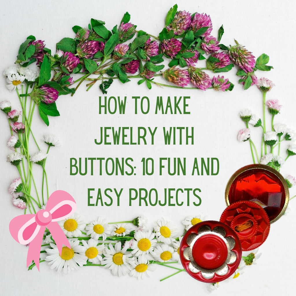 How to Make Jewelry With Buttons: 10 Fun and Easy Projects