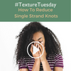 How To Reduce Single Strand Knots on Natural Hair