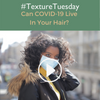 #TextureTuesdays Can COVID-19 Live In Your Hair?