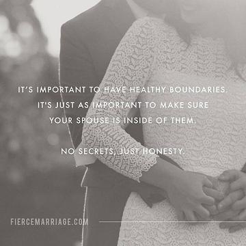 It's Important to Have Healthy Boundaries. It's Just as Important to Make Sure Your Spouse is Inside Them, No Secrets, Just Honesty