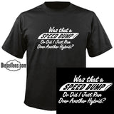 """Was That A Speed Bump...Hybrid"" T Shirt"