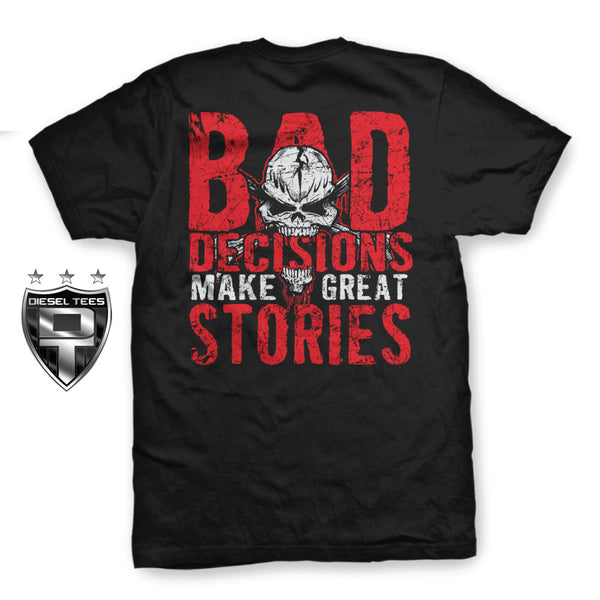 Bad Decisions Make Great Stories T Shirt