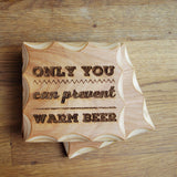 Only You Can Prevent Warm Beer Wood Coaster Set