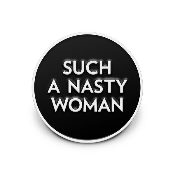 Such a Nasty Woman Pin