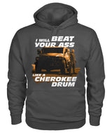 I WILL BEAT YOUR ASS LIKE A CHEROKEE DRUM - HOODIES/SHIRT