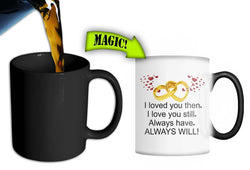 I loved you then I love you still always have always will Changing Mug Valentine's Day