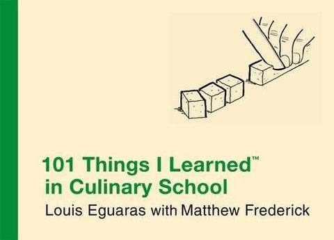 101 THINGS I LEARNED (TM) IN CULINARY SCHOOL