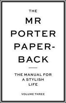 (Vol. 3) The Mr Porter Paperback: The Manual for a Stylish Life