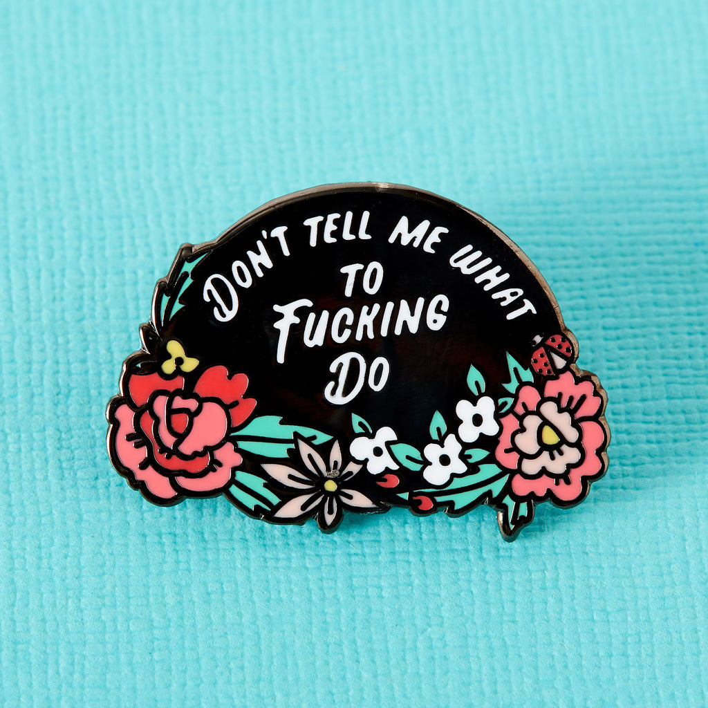 Dont Tell Me What to Do Enamel Pin