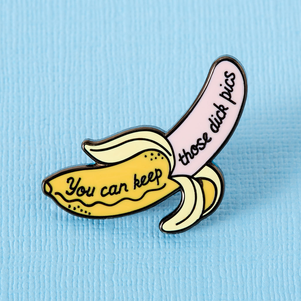 You Can Keep Those Dick Pics Enamel Pin