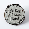 Not a Phase Mom Enamel Pin