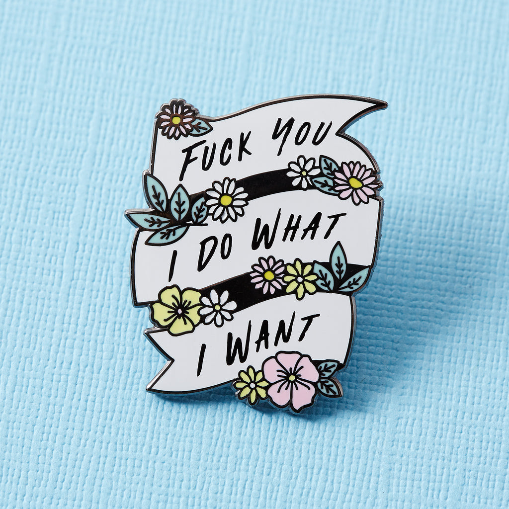 Fuck You, I Do What I Want Enamel Pin