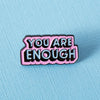 You Are Enough Soft Enamel Pin