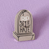 RIP Self Hate Enamel Pin