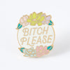 Bitch Please Enamel Pin