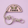 Girls Just Wanna Have Funds Enamel Keyring