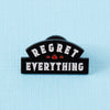 Regret Everything Enamel Pin
