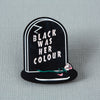 Black Was Her Colour Epitaph Enamel Pin