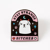 Punky Pins Stay Strange Bitches Enamel Pin