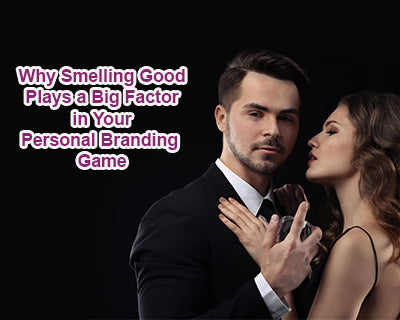 Why Smelling Good Plays a Big Factor in Your Personal Branding Game