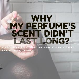 Why my perfume's scent didn't last long?