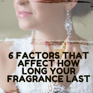 6 factors that affect how long your fragrance last