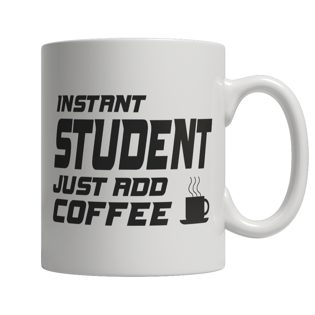 Limited Edition - Instant Studenr Just Add Coffee! Male 11oz White Mug 11oz White Mug White 11oz