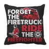 Limited Edition - Forget The Firetruck Ride The Firefighter Pillow Cases Pillow Cases Black