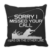 Limited Edition - Sorry I Missed Your Call I was On The Other Line Pillow Cases Pillow Cases Black