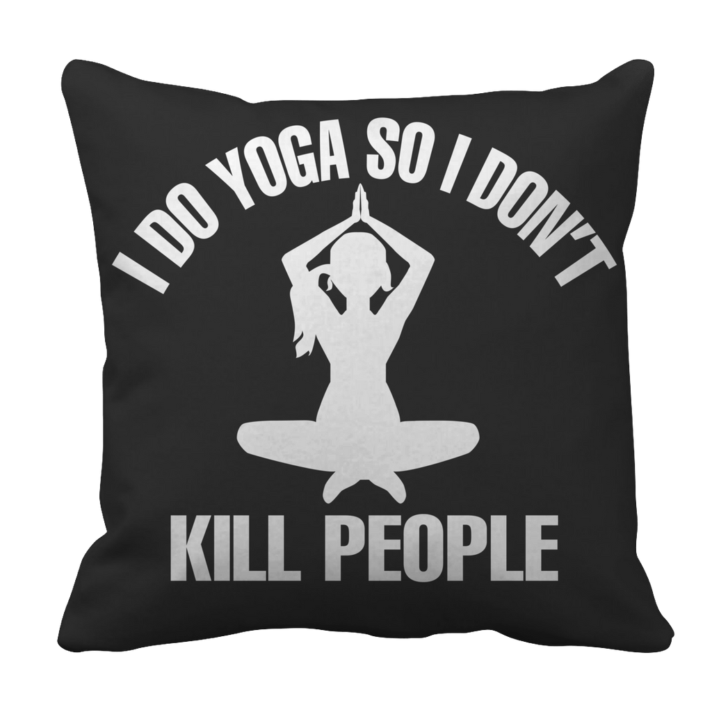 Limited Edition - I Do Yoga So I Don't Kill People Pillow Cases Pillow Cases Black