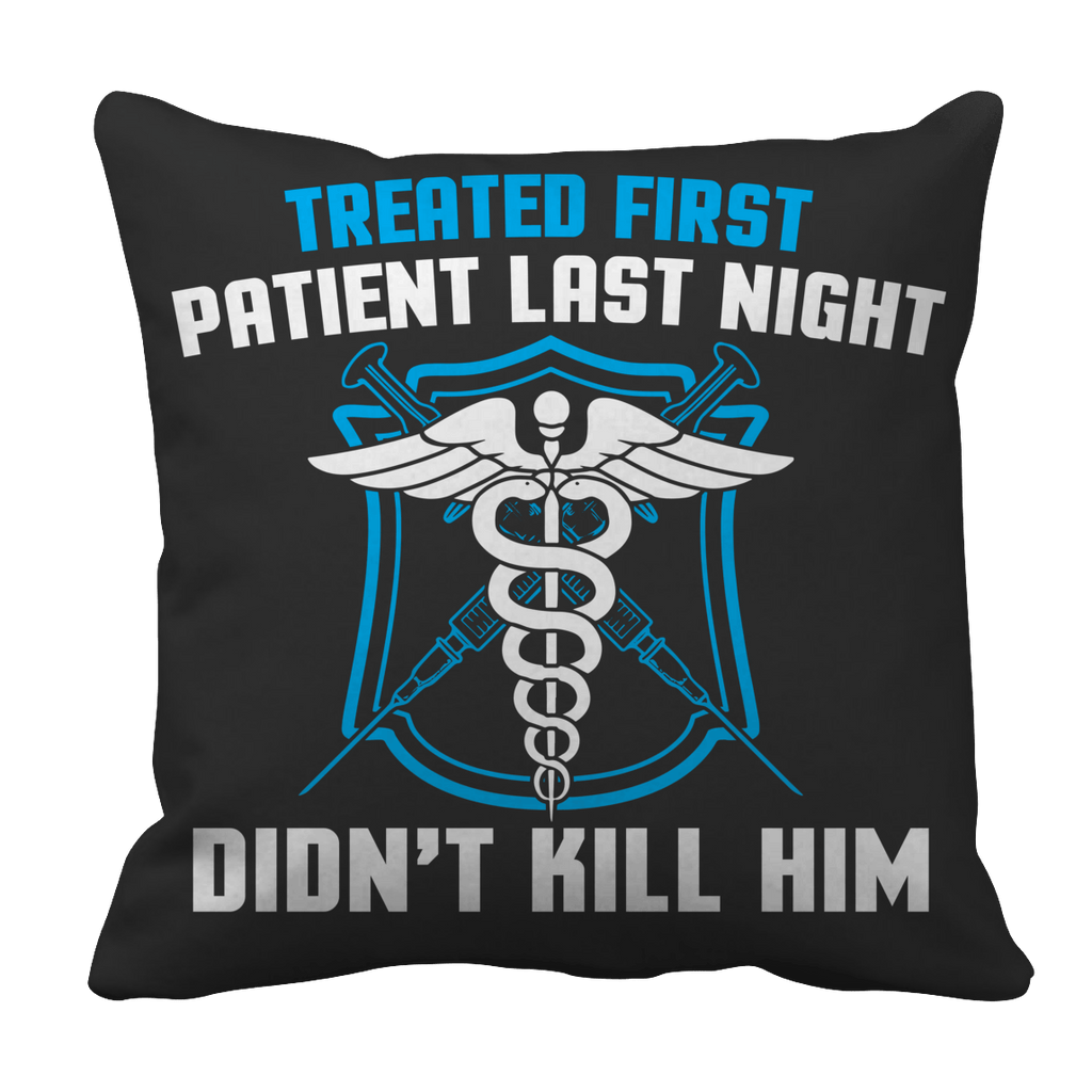 Limited Edition - Treated My First Patient Pillow Cases Pillow Cases Black