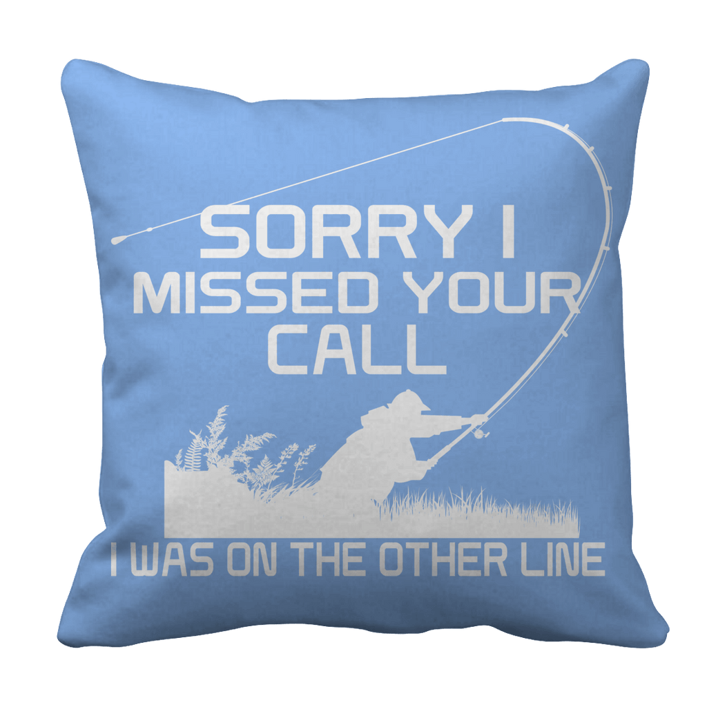 Limited Edition - Sorry I Missed Your Call I was On The Other Line Pillow Cases Pillow Cases Light Blue