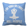 Limited Edition - I Do Yoga So I Don't Kill People Pillow Cases Pillow Cases Light Blue