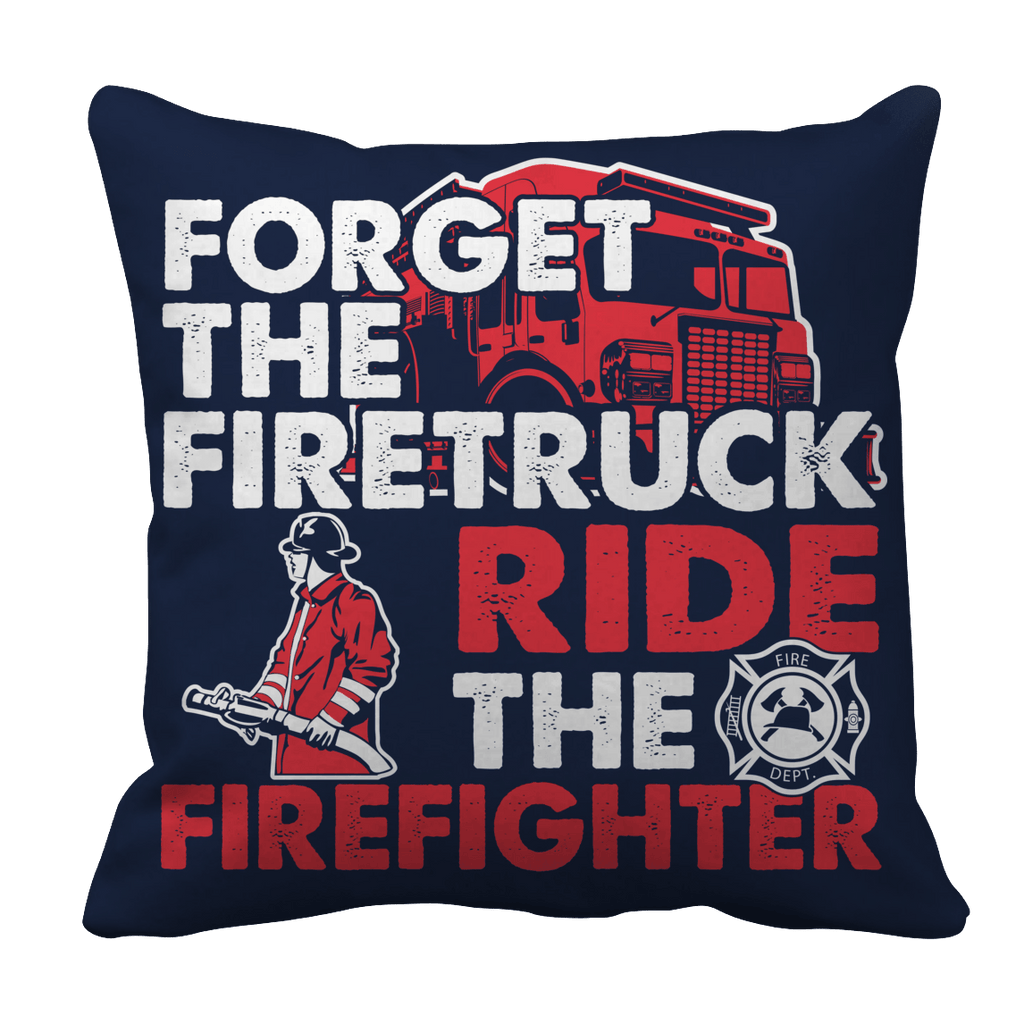 Limited Edition - Forget The Firetruck Ride The Firefighter Pillow Cases Pillow Cases Navy