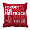 Limited Edition - Forget The Firetruck Ride The Firefighter Pillow Cases Pillow Cases Red