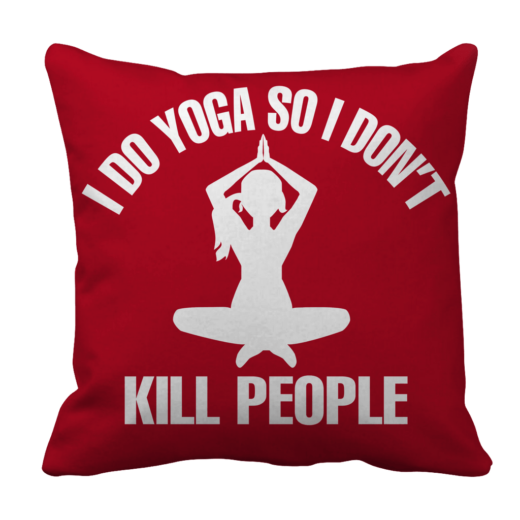 Limited Edition - I Do Yoga So I Don't Kill People Pillow Cases Pillow Cases Red
