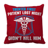 Limited Edition - Treated My First Patient Pillow Cases Pillow Cases Red