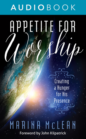 Appetite for Worship: Creating a Hunger for His Presence (Audiobook)
