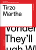 Tirzo Martha - I wonder if they'll laugh when I'm dead