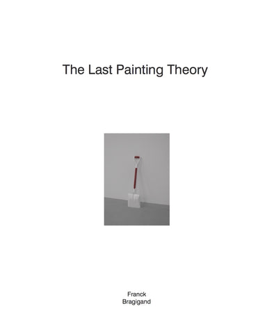 The Last Painting Theory - Franck Bragigand