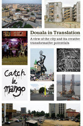 Douala in Translation. A view of the city and its creative transforming potentials