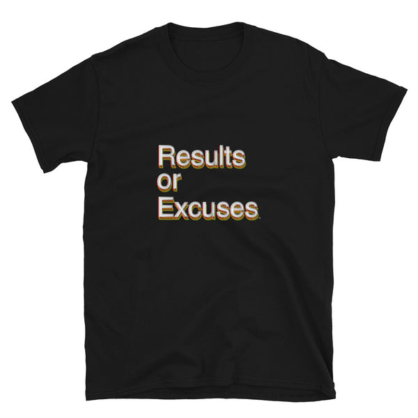 Results or Excuses!! Short-Sleeve T-Shirt