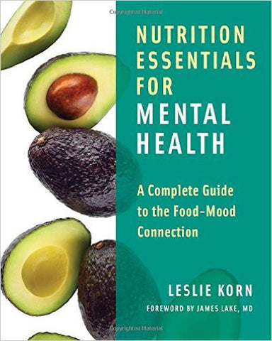 Nutrition Essentials for Mental Health: A Complete Guide to the Food-Mood Connection by Dr. Leslie Korn