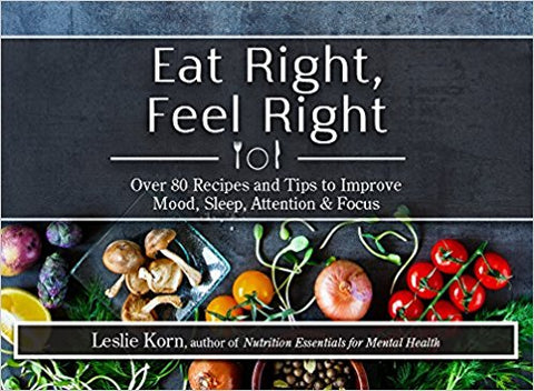 Eat Right, Feel Right - Over 80 Recipes and Tips to Improve Mood, Sleep, Attention & Focus