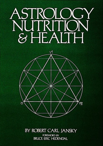 Astrology, Nutrition and Health by Robert Carl Jansky