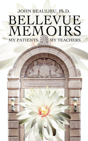 Bellevue Memoirs: My Patients My Teachers by Dr. John Beaulieu