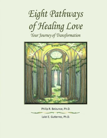 Eight Pathways of Healing Love: Your Journey of Transformation by Philip R. Belzunce, Ph.D. and Lalei E. Gutierrez, Ph.D.